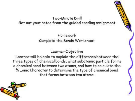 Two-Minute Drill Get out your notes from the guided reading assignment Homework Complete the Bonds Worksheet Learner Objective Learner will be able to.