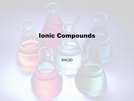 Ionic Compounds SNC2D. Review: Terms to Know ● Valence o The combining capacity of an element ● Valence shell o The outer electron shell of an atom, the.