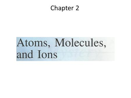 Chapter 2. In 1808 an English scientist John Dalton, formulated a precise definition of the of atoms: