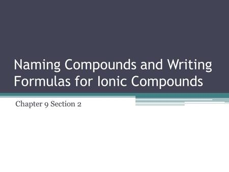 Naming Compounds and Writing Formulas for Ionic Compounds