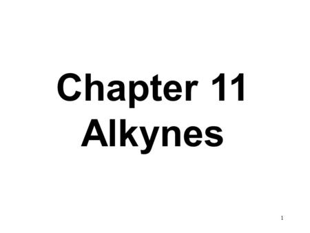 Chapter 11 Alkynes.