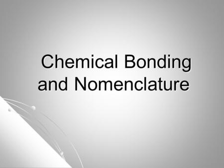Chemical Bonding and Nomenclature Chemical Bonding and Nomenclature.