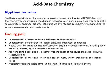 Big-picture perspective: Acid-base chemistry is highly diverse, encompassing not only the traditional H + /OH – chemistry that characterizes aqueous solutions.