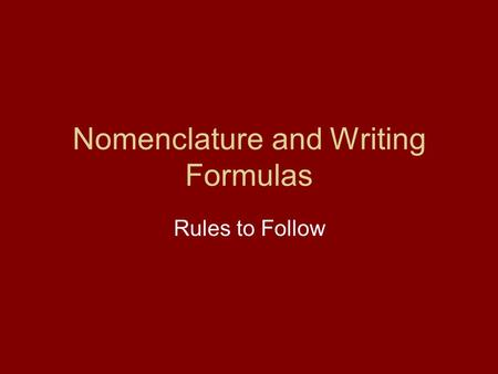 Nomenclature and Writing Formulas Rules to Follow.