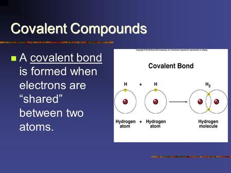 "Covalent Compounds A covalent bond is formed when electrons are ""shared"" between two atoms."