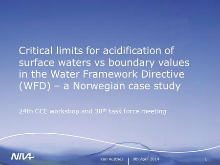 9th April 2014Kari Austnes1 Critical limits for acidification of surface waters vs boundary values in the Water Framework Directive (WFD) – a Norwegian.