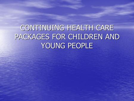 CONTINUING HEALTH CARE PACKAGES FOR CHILDREN AND YOUNG PEOPLE.