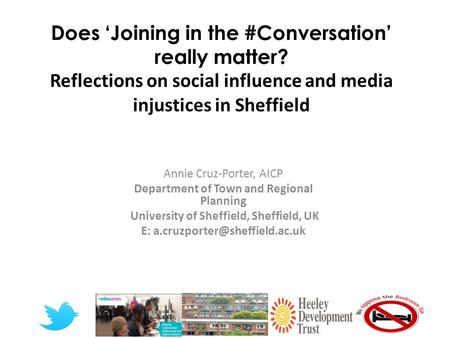 Does 'Joining in the #Conversation' really matter? Reflections on social influence and media injustices in Sheffield Annie Cruz-Porter, AICP Department.