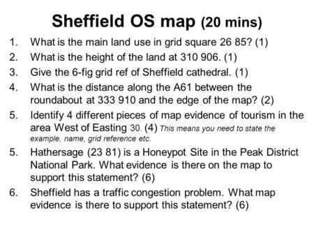 Sheffield OS map (20 mins) 1.What is the main land use in grid square 26 85? (1) 2.What is the height of the land at 310 906. (1) 3.Give the 6-fig grid.