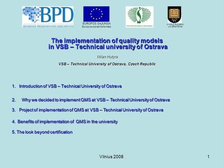 Vilnius 20081 The implementation of quality models in VSB – Technical university of Ostrava Milan Hutyra VSB – Technical University of Ostrava, Czech Republic.