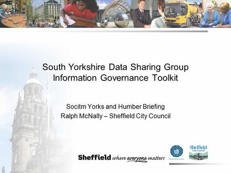 South Yorkshire Data Sharing Group Information Governance Toolkit Socitm Yorks and Humber Briefing Ralph McNally – Sheffield City Council.