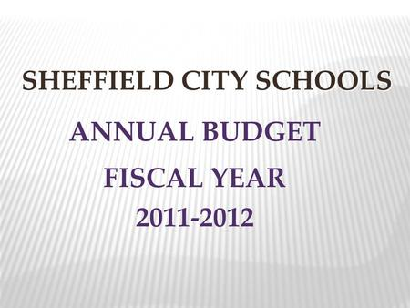 SHEFFIELD CITY SCHOOLS ANNUAL BUDGET FISCAL YEAR 2011-2012.