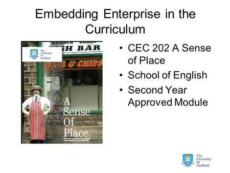 Embedding Enterprise in the Curriculum CEC 202 A Sense of Place School of English Second Year Approved Module.