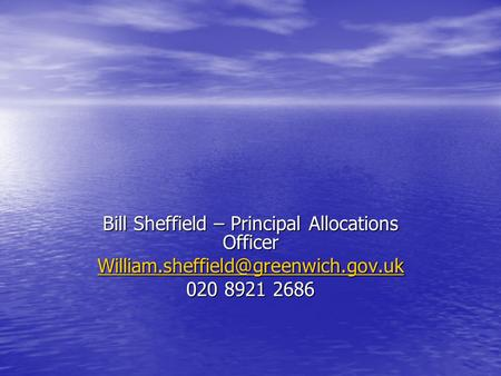 Bill Sheffield – Principal Allocations Officer 020 8921 2686.