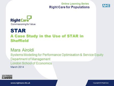 Copyright 2014 Right Care Mara Airoldi Systems Modelling for Performance Optimisation & Service Equity Department of Management London School of Economics.