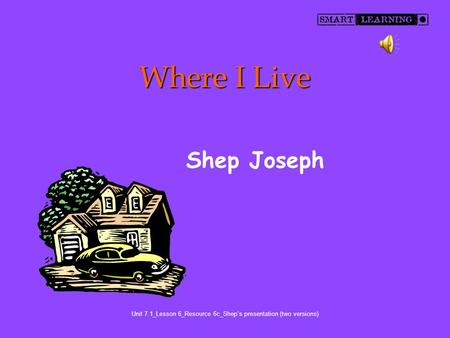 Where I Live Shep Joseph Unit 7.1_Lesson 6_Resource 6c_Shep's presentation (two versions)