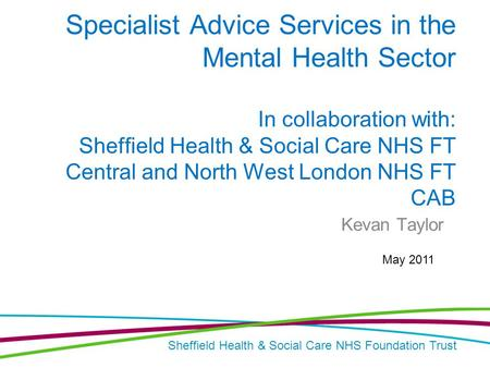 Sheffield Health & Social Care NHS Foundation Trust Specialist Advice Services in the Mental Health Sector In collaboration with: Sheffield Health & Social.