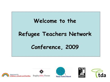 Welcome to the Refugee Teachers Network Conference, 2009.