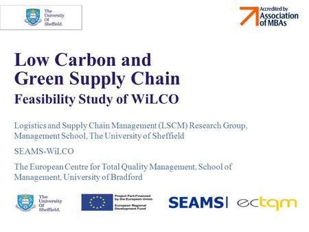 1 Low Carbon and Green Supply Chain Feasibility Study of WiLCO Logistics and Supply Chain Management (LSCM) Research Group, Management School, The University.