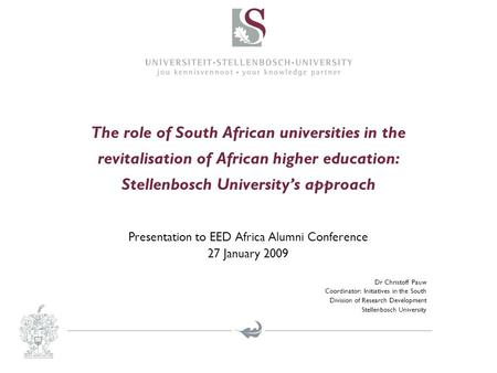 The role of South African universities in the revitalisation of African higher education: Stellenbosch University's approach Presentation to EED Africa.