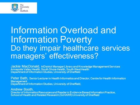 Information Overload and Information Poverty Do they impair healthcare services managers' effectiveness? Jackie MacDonald, triDistrict Manager Library.