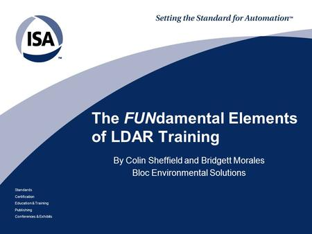 Standards Certification Education & Training Publishing Conferences & Exhibits The FUNdamental Elements of LDAR Training By Colin Sheffield and Bridgett.
