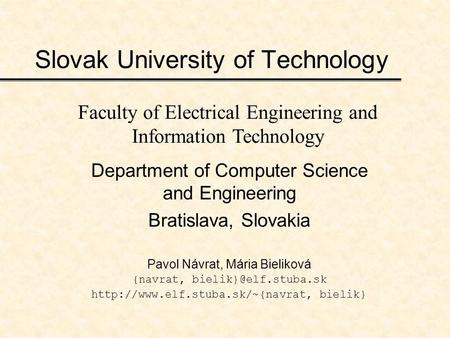 Slovak University of Technology Department of Computer Science and Engineering Bratislava, Slovakia Pavol Návrat, Mária Bieliková {navrat,