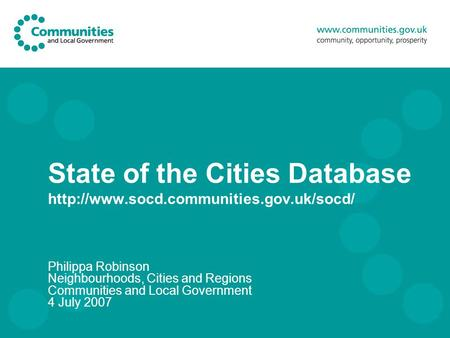 State of the Cities Database  Philippa Robinson Neighbourhoods, Cities and Regions Communities and Local Government.