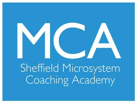 Sheffield Microsystem Coaching Academy Network Event 3 rd October 2013.