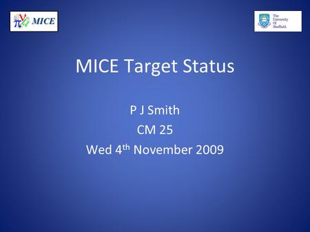 MICE MICE Target Status P J Smith CM 25 Wed 4 th November 2009.