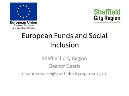 European Funds and Social Inclusion Sheffield City Region Eleanor Dearle
