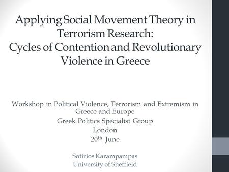 Applying Social Movement <strong>Theory</strong> in Terrorism Research: Cycles of Contention and Revolutionary Violence in Greece Workshop in Political Violence, Terrorism.