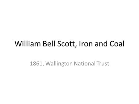 William Bell Scott, Iron and Coal 1861, Wallington National Trust.