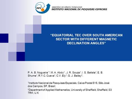 """EQUATORIAL TEC OVER SOUTH AMERICAN SECTOR WITH DIFFERENT MAGNETIC DECLINATION ANGLES"" P. A. B. Nogueira *1, M. A. Abdu 1, J. R. Souza 1, I. S. Batista."