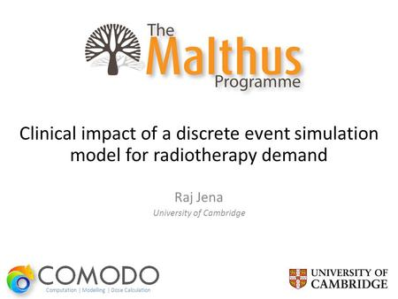 Clinical impact of a discrete event simulation model for radiotherapy demand Raj Jena University of Cambridge Computation | Modelling | Dose Calculation.