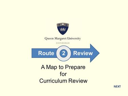A Map to Prepare for Curriculum Review NEXT Route 2 Review.