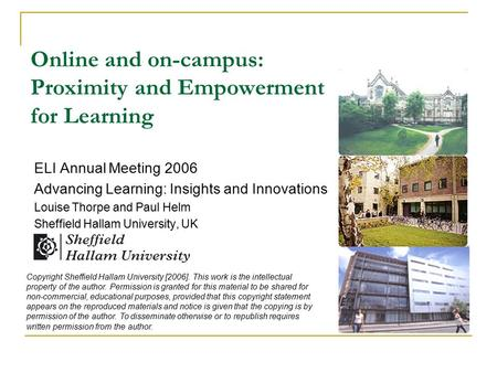 Online and on-campus: Proximity and Empowerment for Learning ELI Annual Meeting 2006 Advancing Learning: Insights and Innovations Louise Thorpe and Paul.