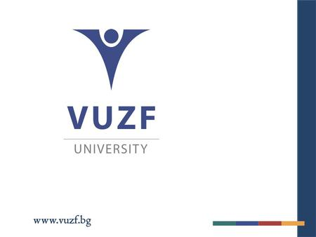 Www.vuzf.bg. P E R A S P E R A A D A S T R A About VUZF in brief :  Established in 2002 by National Assembly decision on the initiative and for the purposes.