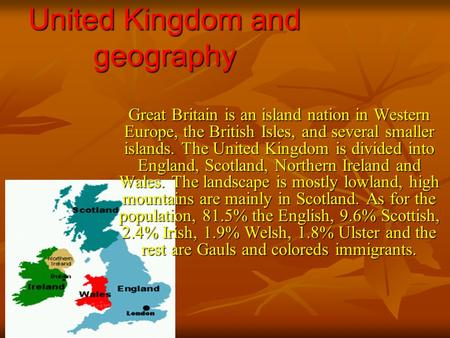 United Kingdom and geography Great Britain is an island nation in Western Europe, the British Isles, and several smaller islands. The United Kingdom is.