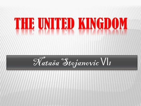 Nataša Stojanovic VI 1.  The full name is the United Kingdom of Great Britain and Northern Ireland. The United Kingdom is an island country in the.