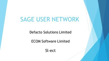 SAGE USER NETWORK Defacto Solutions Limited ECOM Software Limited Sl-ect.