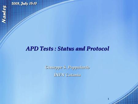 2008, July 15-17 Nantes 1 APD Tests : Status and Protocol Giuseppe S. Pappalardo INFN Catania.