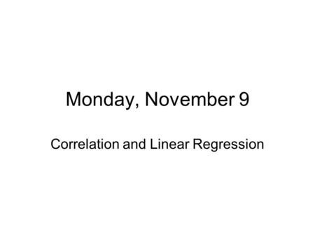 Monday, November 9 Correlation and Linear Regression.
