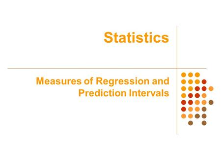 Statistics Measures of Regression and Prediction Intervals.