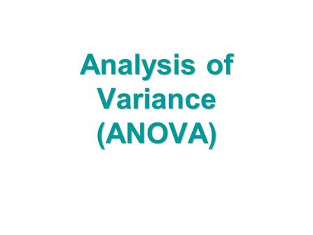 Analysis of Variance (ANOVA). When ANOVA is used.. All the explanatory variables are categorical (factors) Each factor has two or more levels Example:Example: