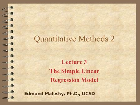 Quantitative Methods 2 Lecture 3 The Simple Linear Regression Model Edmund Malesky, Ph.D., UCSD.