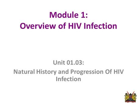 Module 1: Overview of HIV Infection Unit 01.03: Natural History and Progression Of HIV Infection 1.
