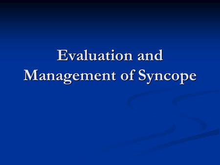 Evaluation and Management of Syncope. Syncope Definition: Definition: Sudden transient loss of consciousness and postural tone with subsequent spontaneous.