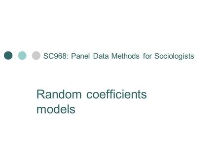 SC968: Panel Data Methods for Sociologists Random coefficients models.