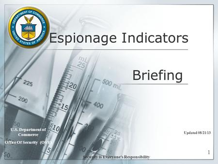 Espionage Indicators Updated 08/21/13 U.S. Department of Commerce Office Of Security (OSY) Security is Everyone's Responsibility 1 Briefing.